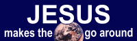 View the image: Jesus makes the world go around
